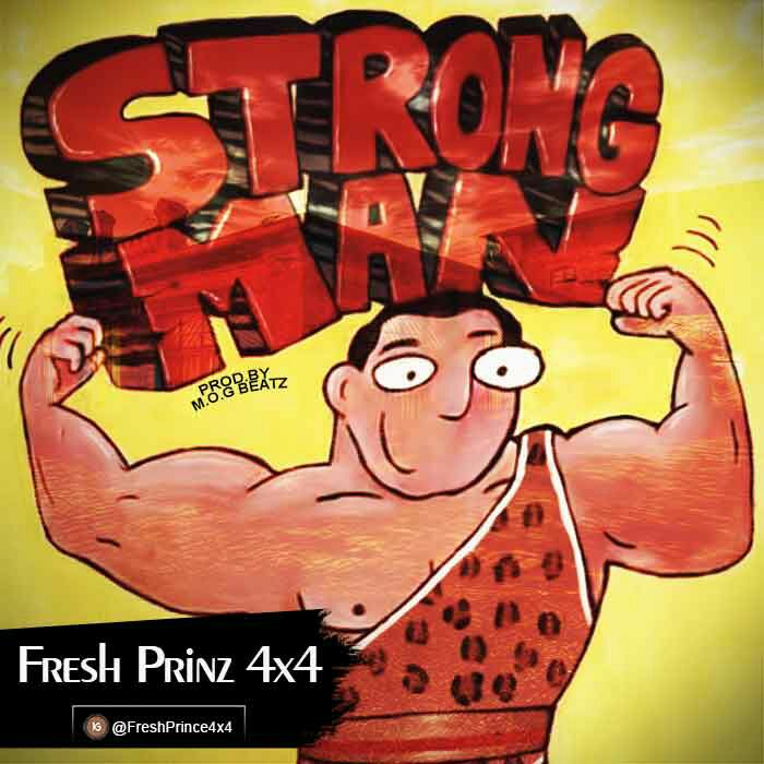 Fresh Prinz (4×4) - Strongman (Prod By M.O.G Beatz)