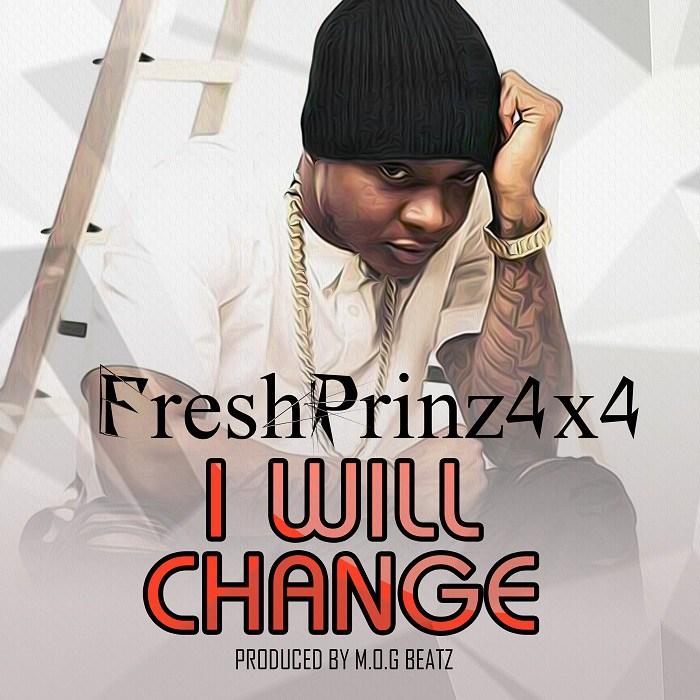 Fresh Prinz (4×4) - I Will Change (Prod by M.O.G Beatz)