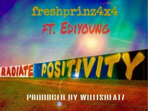 Fresh Prinz4x4 ft Edi Young- Positivity (Prod. By WillisBeatz)