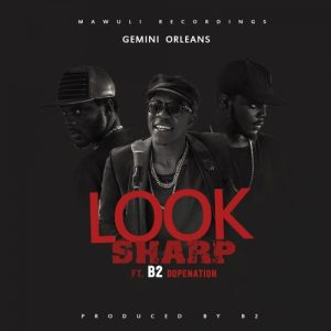 Gemini Orleans ft B2 – Look Sharp (Prod By B2)