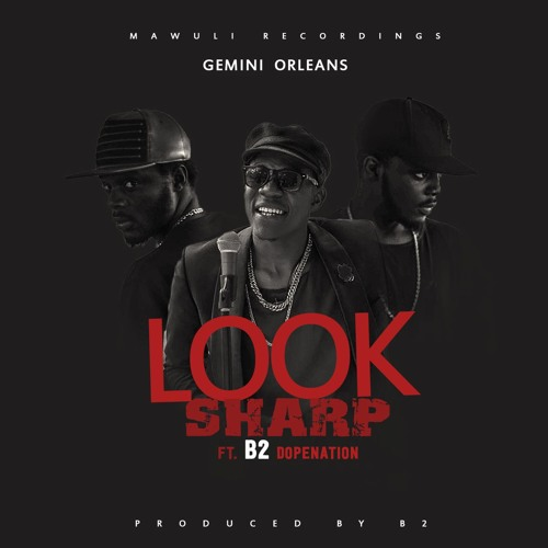 Gemini ft B2 - Look Sharp (Prod By B2)