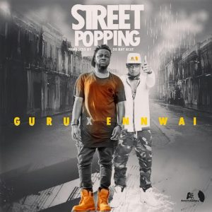 Guru-x-Ennwai-Street-Popping-Prod-by-Dr-Ray-Beat