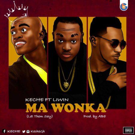 Keche - Ma Wonka (Let Dem Say) ft Nkansah Liwin (Prod By ABE)