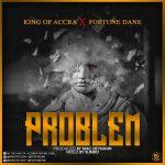 King Of Accra X Fortune Dane – Problem (Prod. By Mac Heymann Mixed By Slimbo)