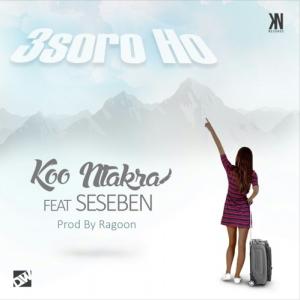 Koo Ntakra - 3soro Ho ft. Seseben (Prod. by Ragoon Beatz)