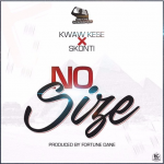 Kwaw Kese – No Size ft Skonti (Prod By Fortune Dane)