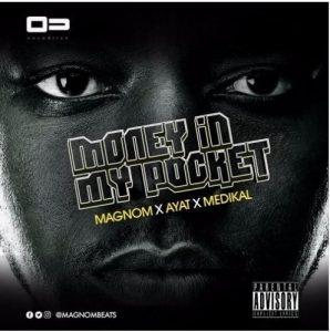 Magnom - Money In My Pocket Ft Medikal & Ayat (Prod by Magnom)