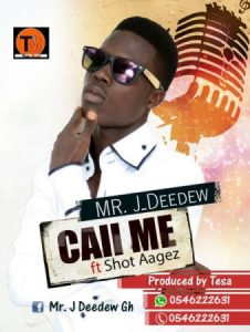 Mr. J Deedew – Call Me (Roll It Again) (Feat. Shot Aagez) (Prod. by Tesa)