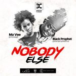 MzVee – Nobody Else ft Black Prophet