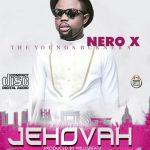 Nero X – Jehovah (Prod By WillisBeatz)