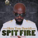 Okra Tom Dawidi – Spit Fire (Side Eye Riddim) (Prod by Beatz Dakay)