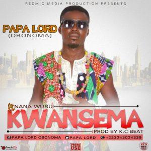 Papa Lord (Obonoma) _Kwansema ft. Nana Wusu (Prod by K.C Beatz)