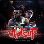 Pope Skinny – Whatsup (Feat Shatta Wale) (Prod by Shatta Wale)