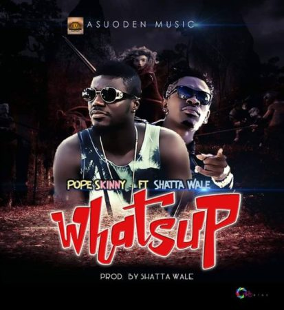 Pope Skinny - Whatsup (Feat Shatta Wale) (Prod by Shatta Wale)