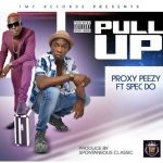 Proxy Peezy – Pull Up ft Spec Do (Prod by Spontaneous Classic)