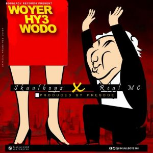 SkuulL Boyz - Woyer Sh3 Wodo (Ft. Real MC)  Prod. By Prezdoe Beatz