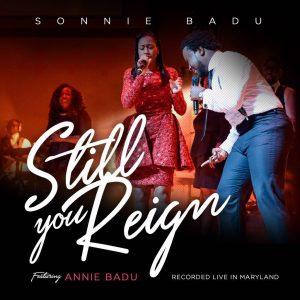 Sonnie Badu ft. Annie Badu – Still You Reign