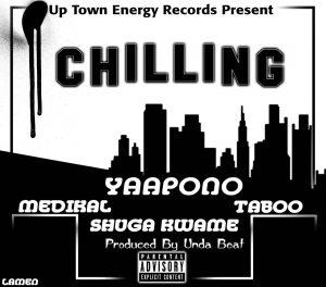 Yaa Pono – Chilling ft Medikal , Shuga Kwame , Taboo (Prod By Unda Beat)