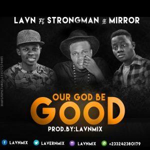 artwork LAVN-OUR GOD BE GOOD ft STRONGMAN x MIRROR