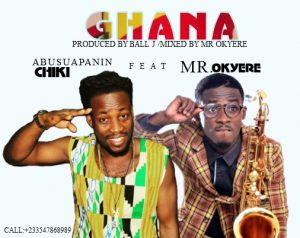 Abusuapanin Chiki - Ghana (ft Mr. Okyere) Prod by Ball J
