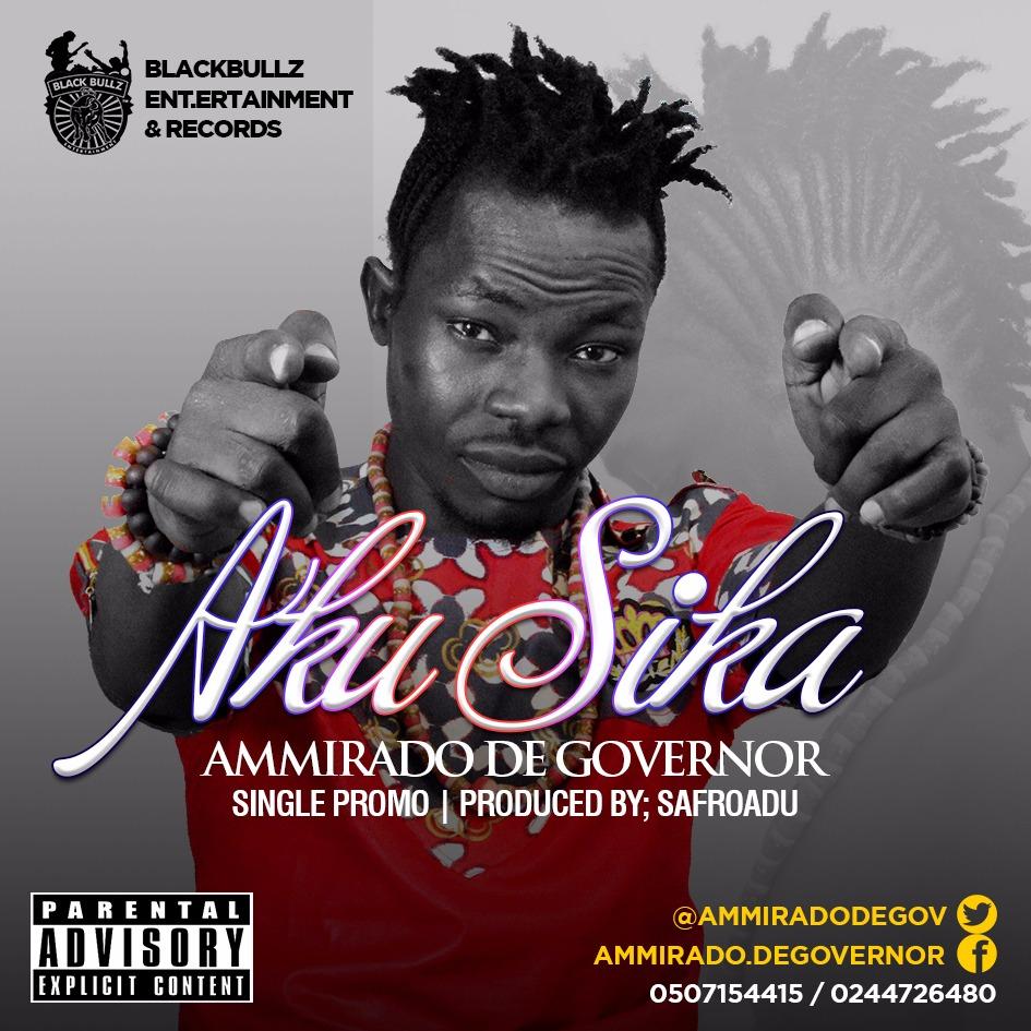 Ammirado De Governor – Aku Sika (Prod. By Safroadu)