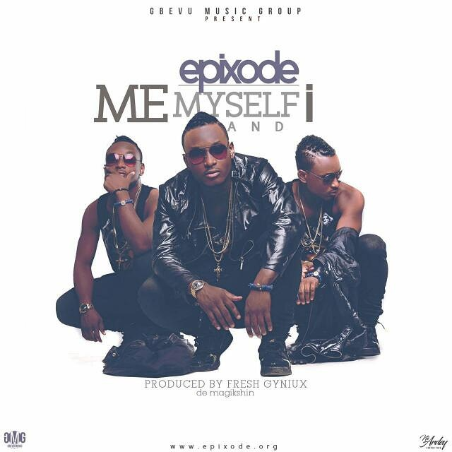 Epixode – Me Myself And I (prod by Fresh Gyniux)