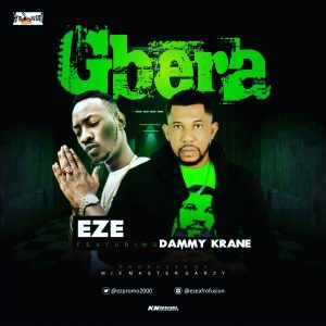 Eze – Gbera (ft. Dammy Krane) (Prod By Mix Masta Garzy)