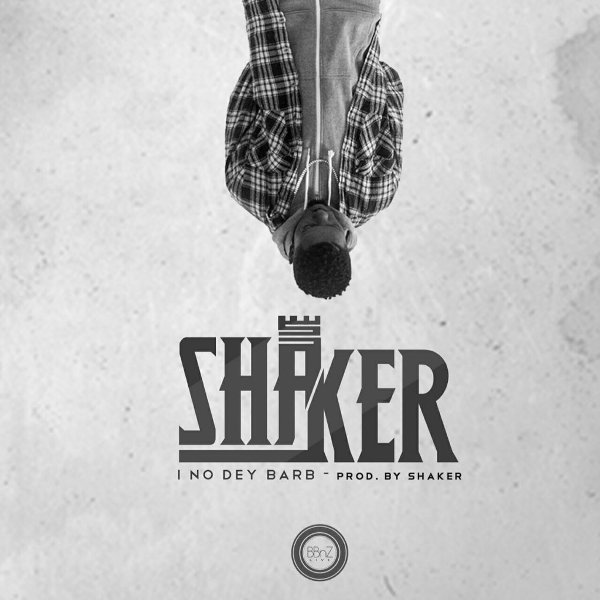 Lil Shaker - I No Dey Barb (Prod. by Shaker)