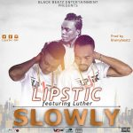 Lipstick – Slowly (feat. Luther) Prod. by Brainy Beatz