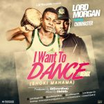 Lord Morgan Ft. Choir Masta – I Want To Dance With You (Remix) (Prod.by MrBrownbeatz)