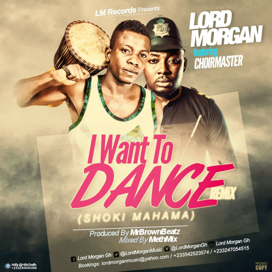 Lord Morgan Ft. Choir Masta - I Want To Dance With You (Remix) (Prod.by MrBrownbeatz)