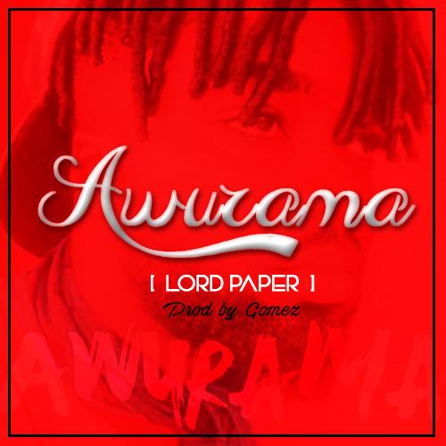 Lord Paper – Awurama (Prod. by Gomez)