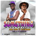 Mr. Tee X B-Cross – Something