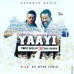 Pope Skinny – Yaayi ft Ras Kuuku (Prod By Hypelyrix)