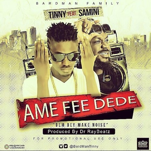 Tinny - Ame Fee Dede (Ft. Samini) Prod By Dr Ray Beat