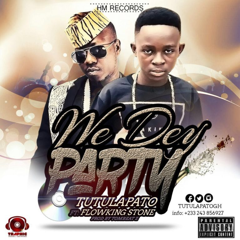 Tutulapato Ft Flowking Stone – We Dey Party (Prod by TomBeatz)