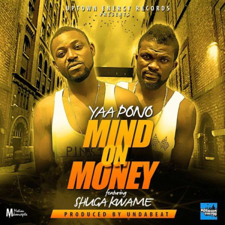Yaa Pono - Mind On Money (MOM) (Feat Shuga Kwame) (Prod by Unda Beats)