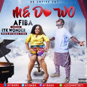 Afiba – Me do wo Ft Iyk Wonder (Prod By Nana Fynn)