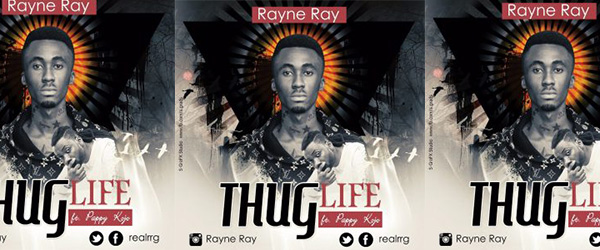 Rayne Ray ft Pappy Kojo - Thug Life (Prod. By Ball J Beat)