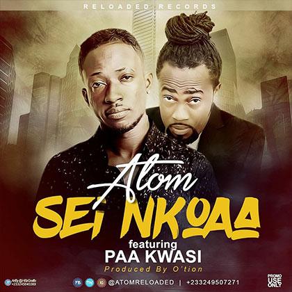 Atom ft. Paa Kwasi – Sei Nkoaa