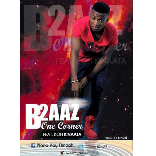 B2AAZ – One Corner (Feat. Kofi Kinaata) (Prod. by Kin Dee)