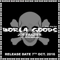 Joe Fraizer – Borla Goods Feat