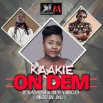 Kaakie – On Dem (feat. Samini & Adi Virgo) (Prod. By JMJ)