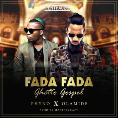 Phyno Ft. Olamide – Fada Fada (Ghetto Gospel)