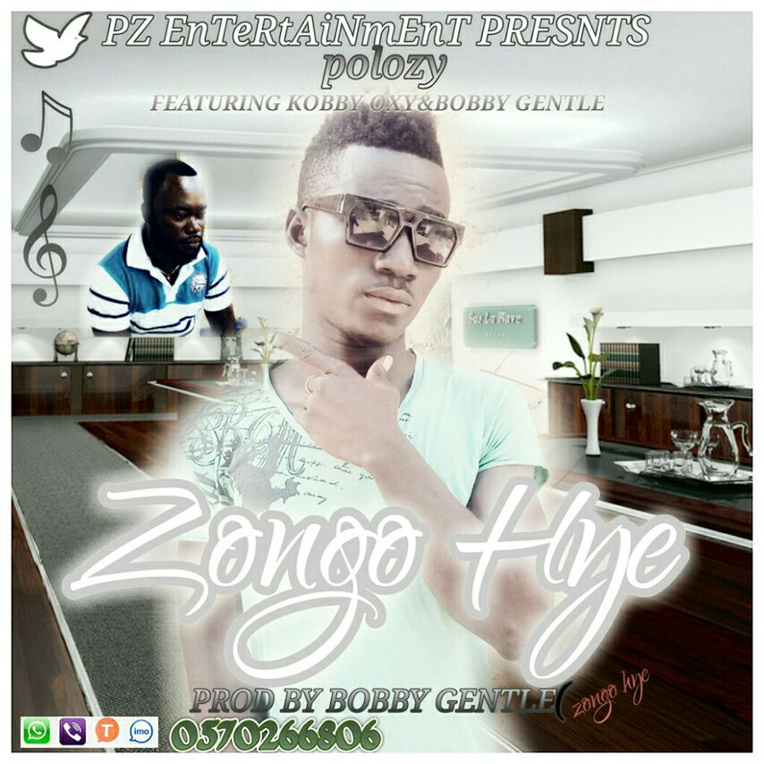 Polozy - Zongo Hye (Ft. Kobby oxy & bobby Gentle)