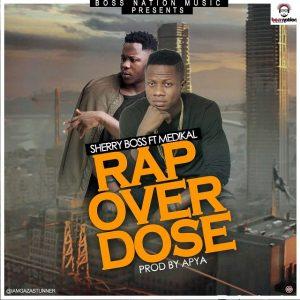 sherry-boss-rap-overdose-feat-medikal-prod-by-apya