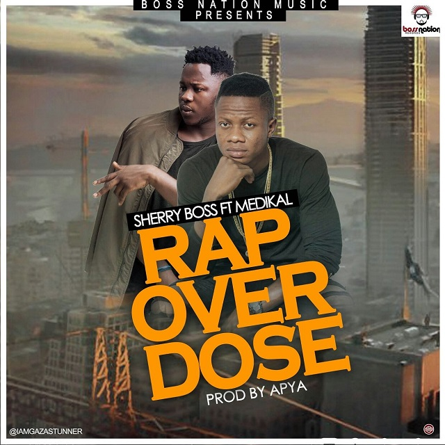 Sherry Boss – Rap Overdose Feat Medikal (Prod by Apya)