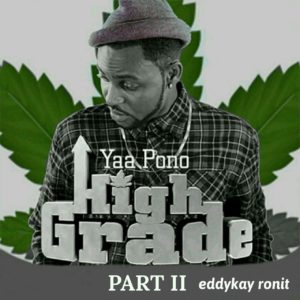 Yaa Pono – High Grade (Part 2) (Prod By EddyKay RonIt)