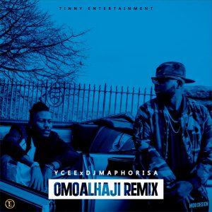 Ycee – Omo Alhaji (Remix) ft. Dj Maphorisa