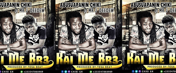 Abusuapanin Chiki – Kae Me Bre (Ft. Mr J Deedew) Prod. By Tesa Beat